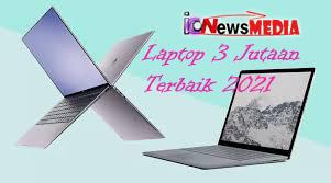 Harga Laptop 3 Jutaan Terbaik 2021 Murah Tapi Tidak Murahan