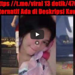 Update https //t.me/viral13detik/515 & https //t.me/viral 13 detik/470